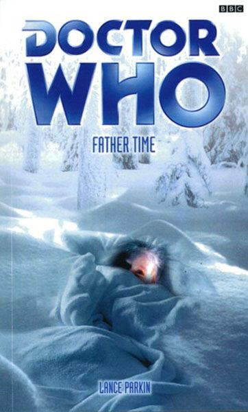 Doctor Who: Father Time By: Lance Parkin