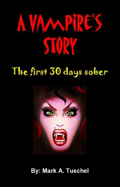 A Vampire's Story: The first 30 days sober By: Mark Tuschel