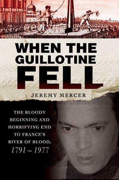 When the Guillotine Fell By: Jeremy Mercer