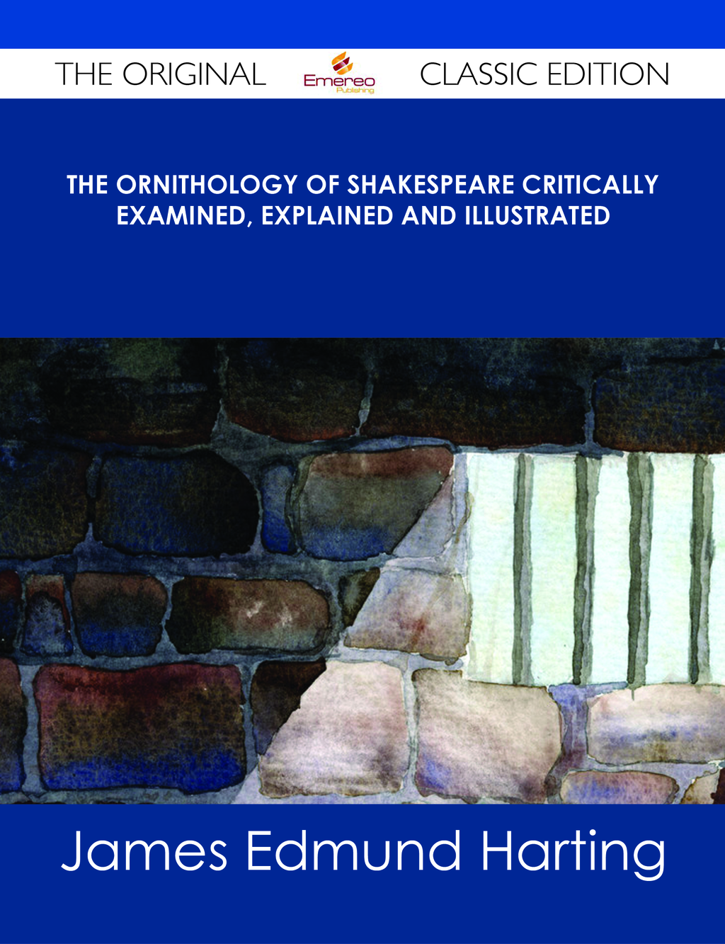 The Ornithology of Shakespeare Critically examined, explained and illustrated - The Original Classic Edition