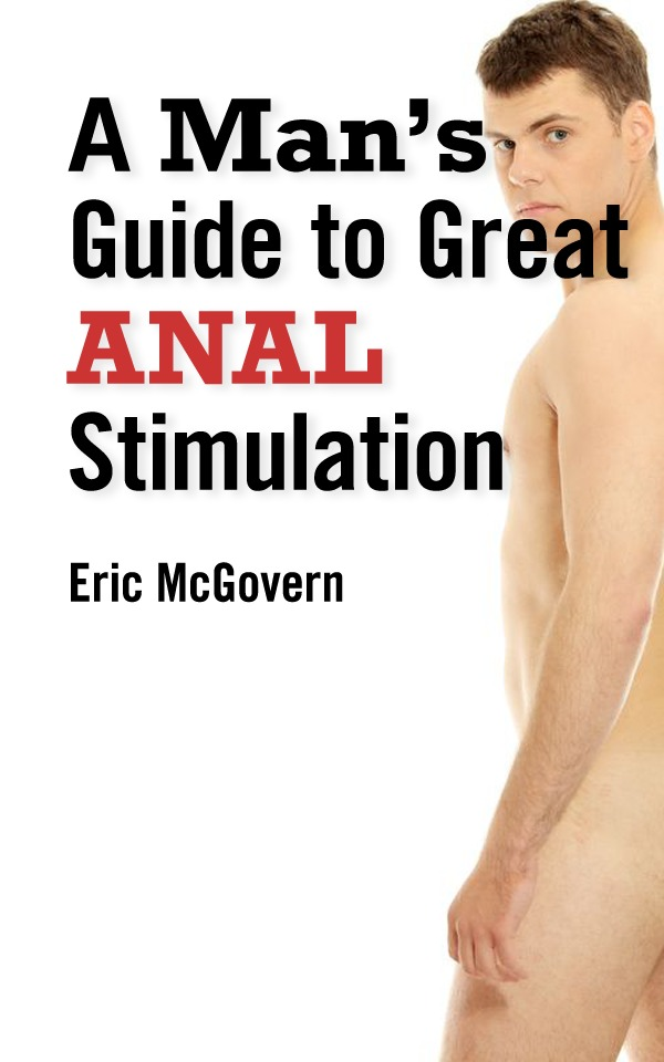 A Man's Guide to Great Anal Stimulation