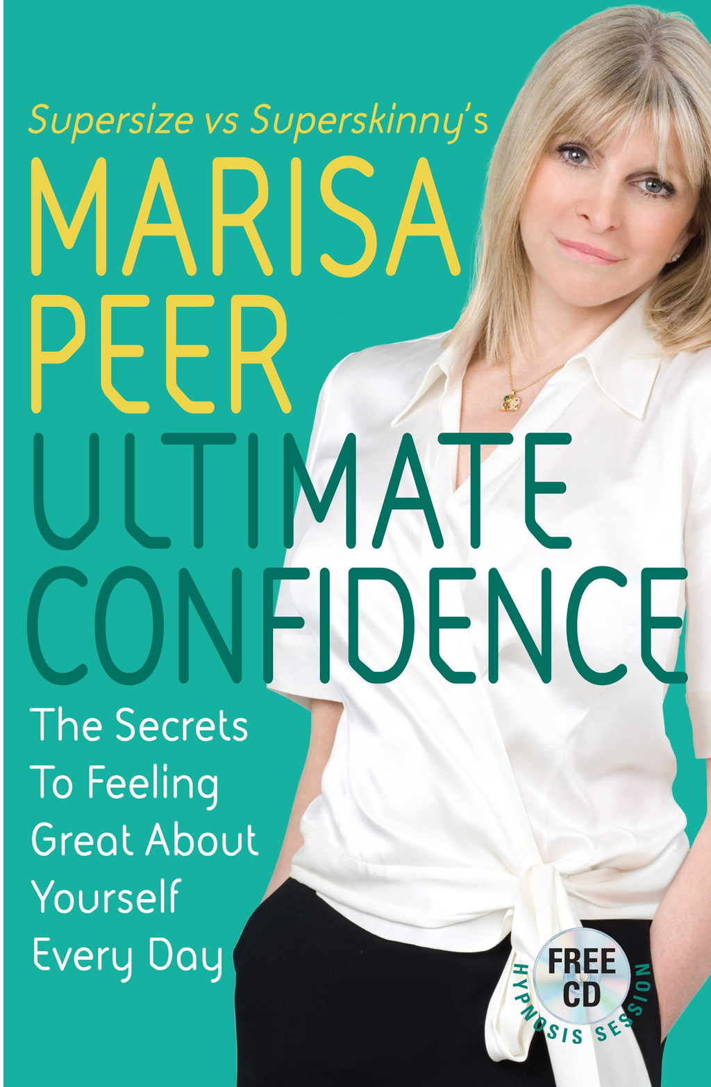 Ultimate Confidence The Secrets to Feeling Great About Yourself Every Day