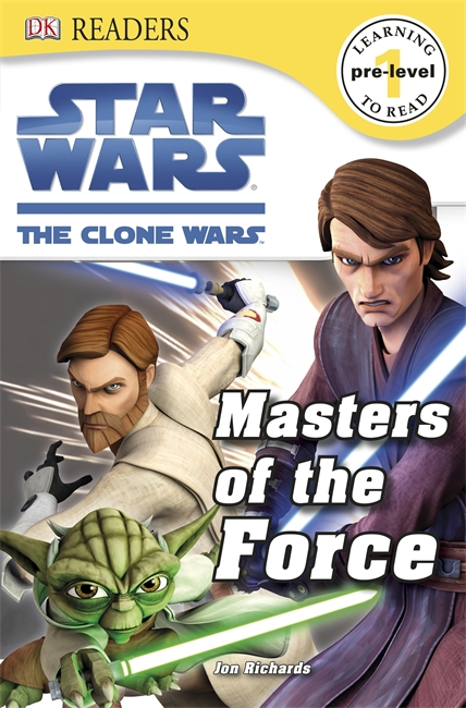 DK Readers: Star Wars: The Clone Wars: Masters of the Force By: DK Publishing