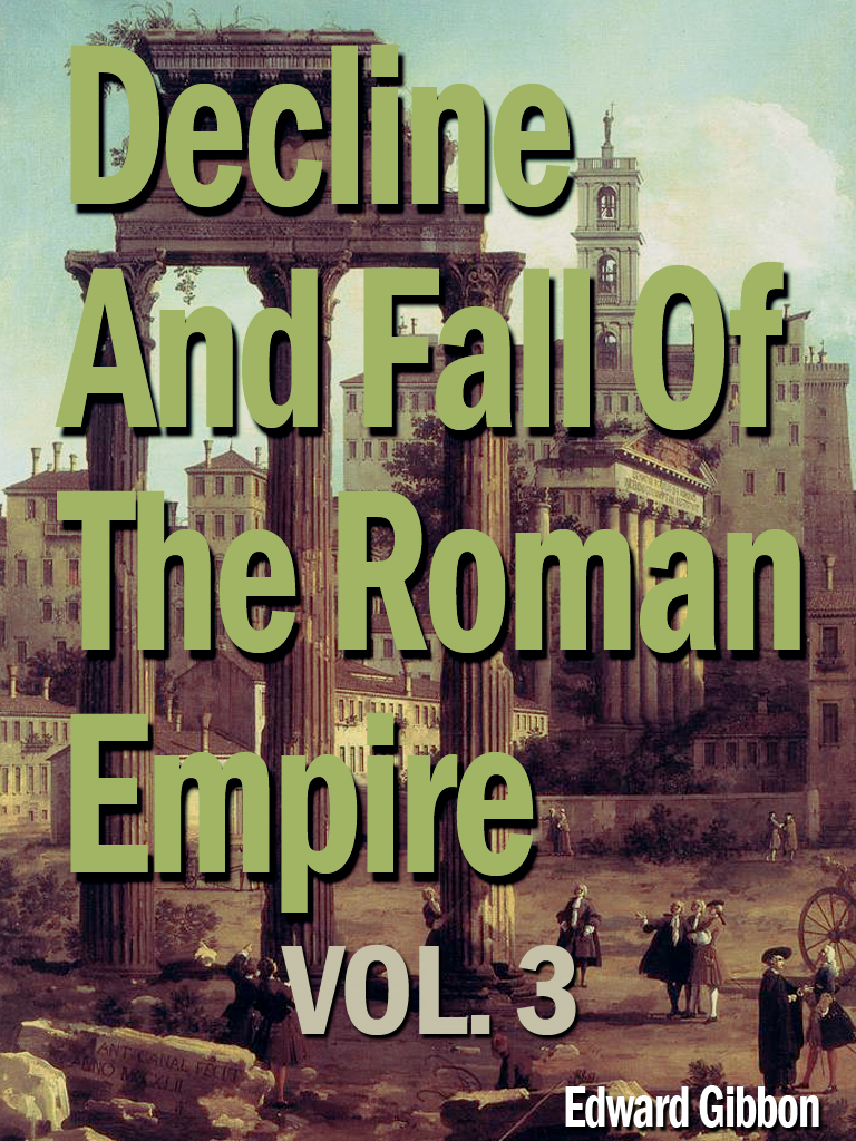 Edward Gibbon - Decline And Fall Of The Roman Empire, Vol. 3