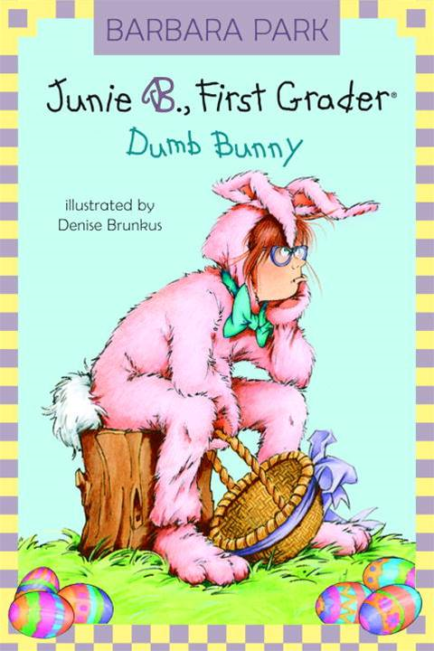 Junie B., First Grader: Dumb Bunny By: Barbara Park,Denise Brunkus