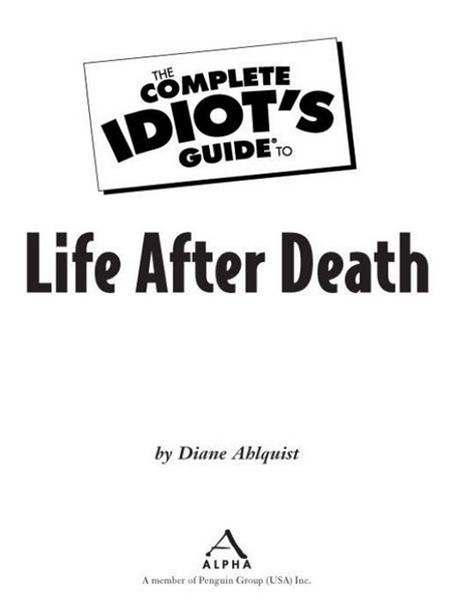 The Complete Idiot's Guide to Life After Death By: Diane Ahlquist