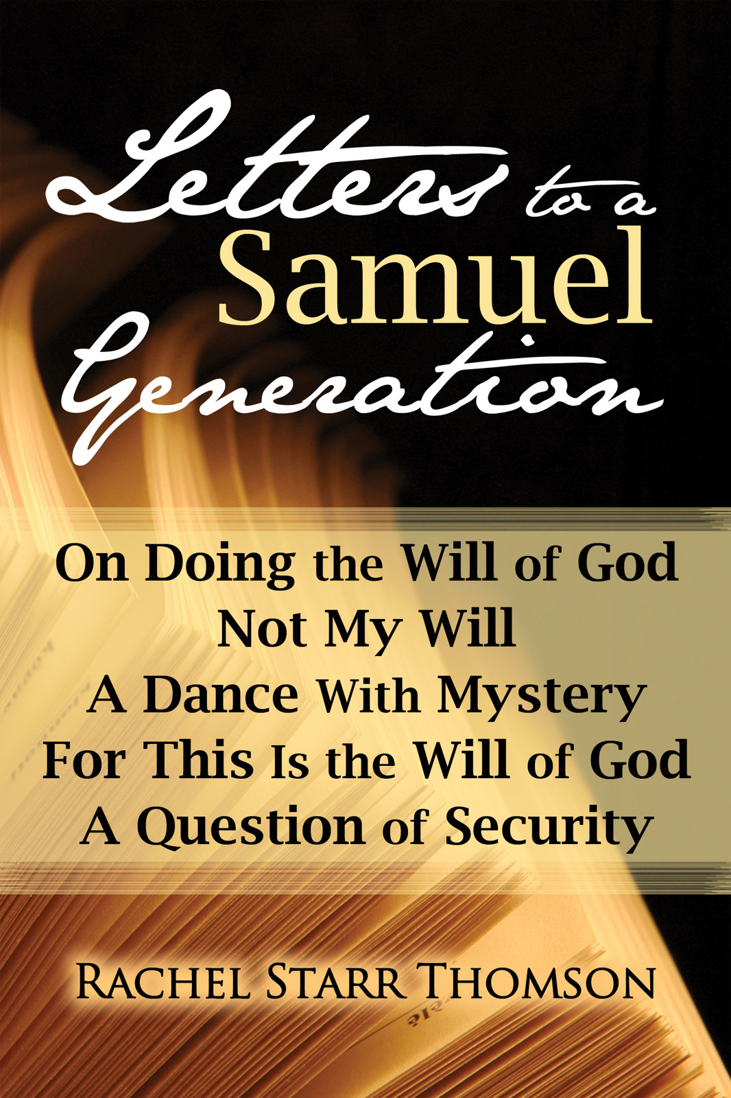Letters to a Samuel Generation: On Doing the Will of God, Not My Will, A Dance With Mystery, For This Is the Will of God, A Question of Security