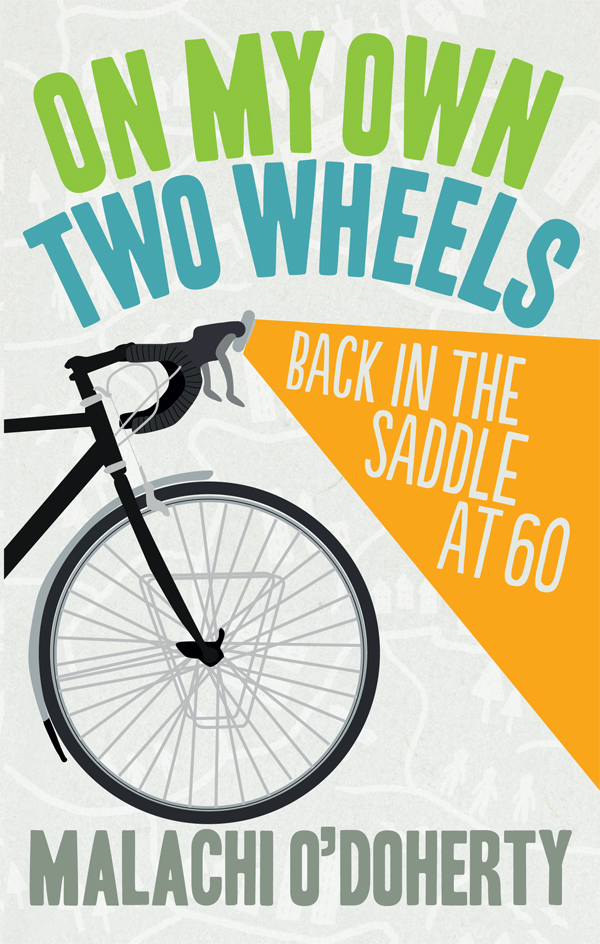 On My Own Two Wheels: Back in the Saddle at 60  By: Malachi O'Doherty