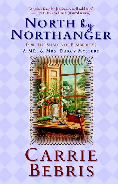 North By Northanger, or The Shades of Pemberley By: Carrie Bebris