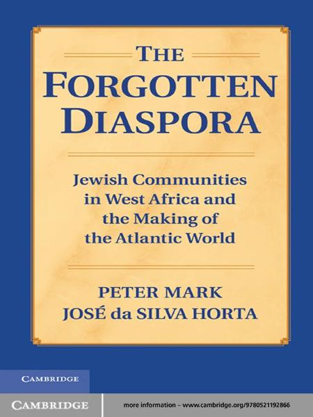The Forgotten Diaspora Jewish Communities in West Africa and the Making of the Atlantic World