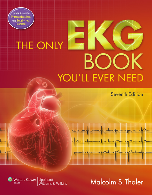 The Only EKG Book You'll Ever Need By: Malcolm S. Thaler
