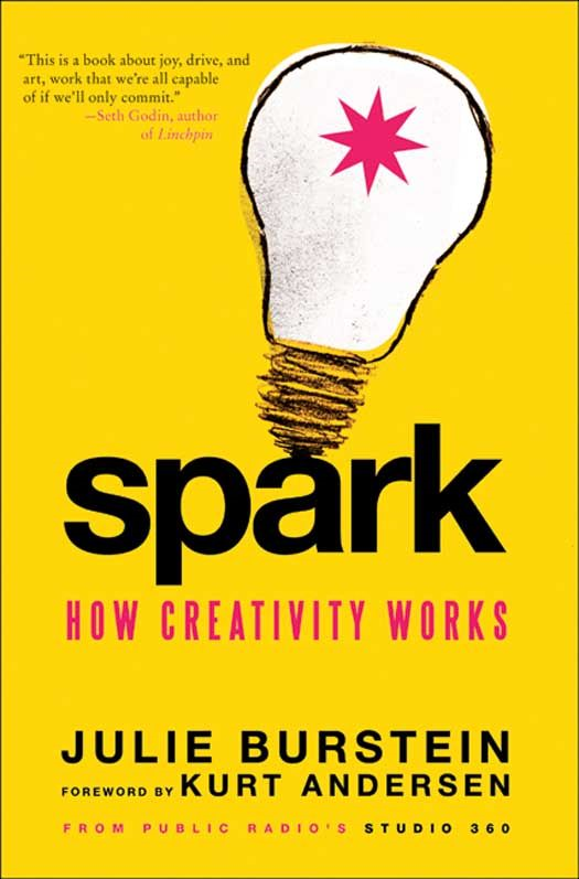 Spark By: Julie Burstein,Kurt Andersen