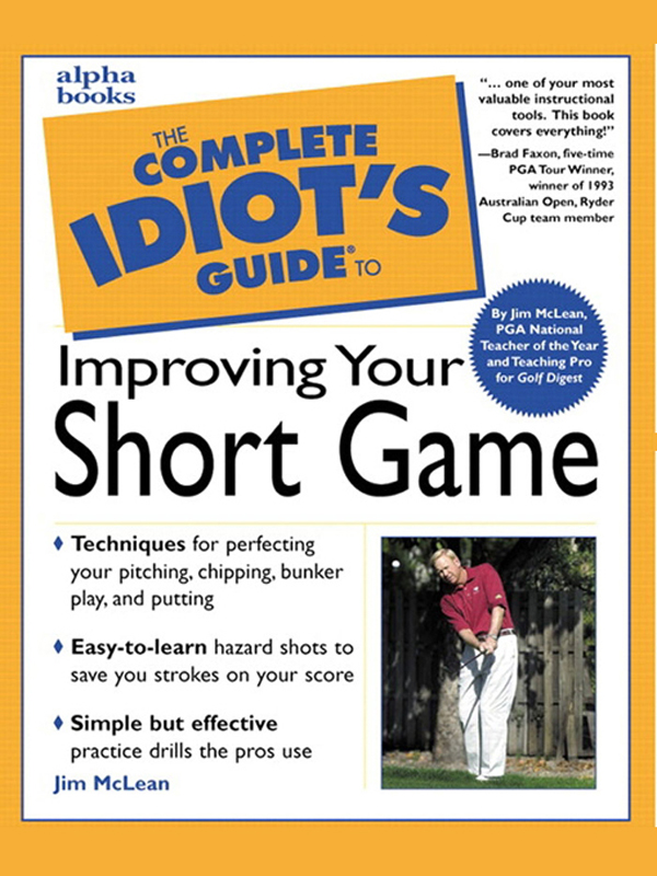 The Complete Idiot's Guide to Improving Your Short Game By: Jim McLean,John Andrisani