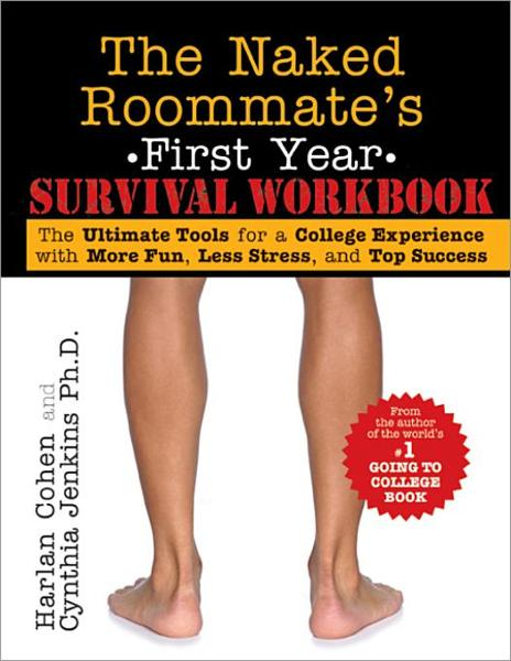 The Naked Roommate's First Year Survival Workbook: The Ultimate Tools for a College Experience with More Fun, Less Stress and Top Success