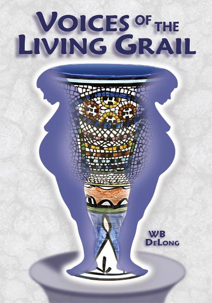Voices of the Living Grail By: WB DeLong