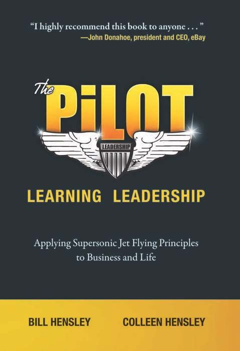 The Pilot--Learning Leadership: Applying Supersonic Jet Flying Principles to Business and Life By: Bill Hensley; Colleen Hensley