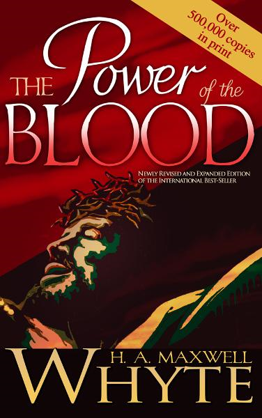 Power Of The Blood By: H.A. Maxwell Whyte