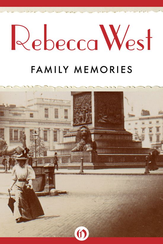 Family Memories: An Autobiographical Journey By: Rebecca West