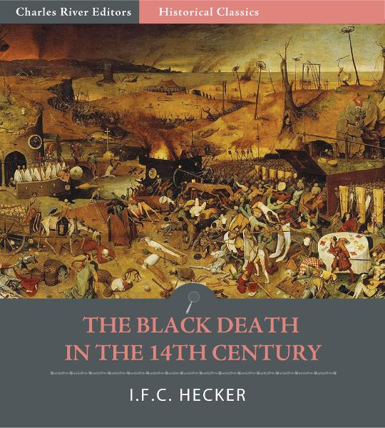The Black Death in the Fourteenth Century  By: I.F.C. Hecker
