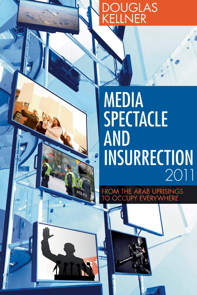 Media Spectacle and Insurrection, 2011: From the Arab Uprisings to Occupy Everywhere
