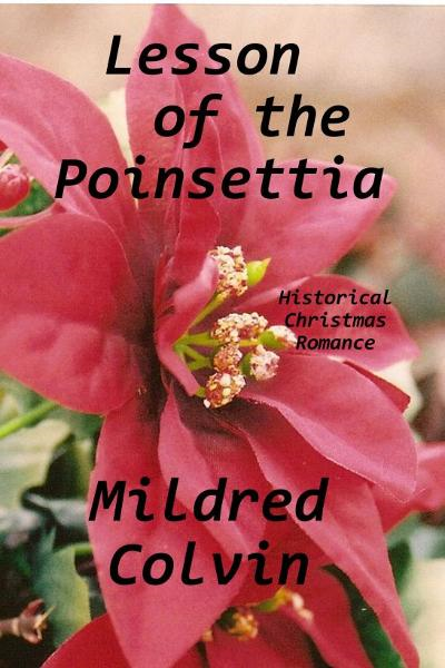 Lesson of the Poinsettia By: Mildred Colvin