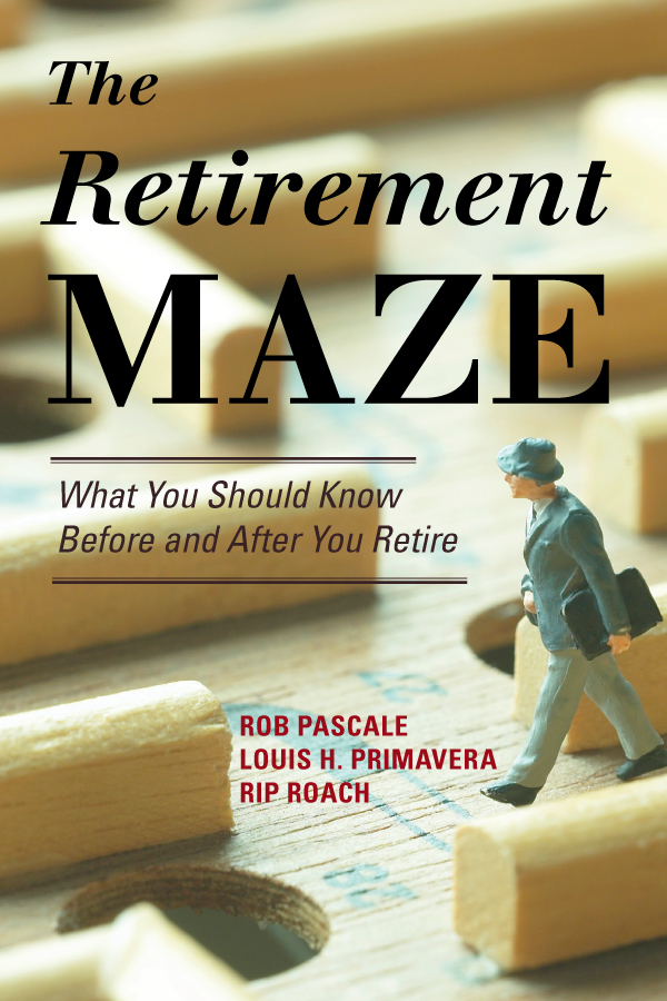 The Retirement Maze By: Louis H. Primavera,Rip Roach,Rob Pascale