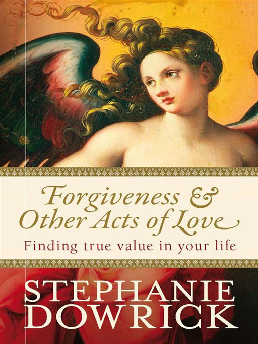 Forgiveness & Other Acts of Love By: Stephanie Dowrick