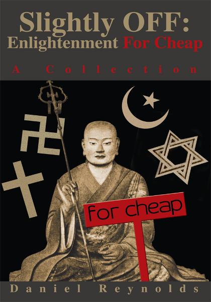 Slightly Off: Enlightenment for Cheap By: Daniel Reynolds