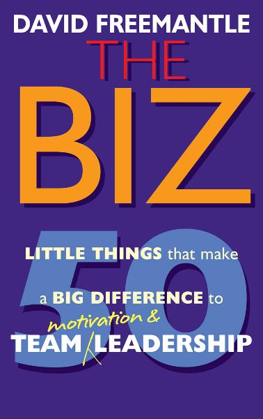 Biz, The: 50 Little Things that Make a Big Difference to Team Motivation & Leadership By: David Freemantle