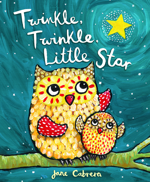 Twinkle, Twinkle, Little Star By: Jane Cabrera