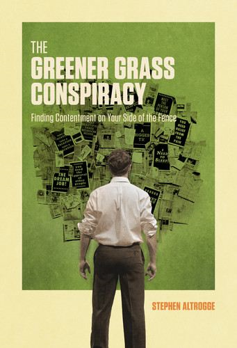 The Greener Grass Conspiracy: Finding Contentment on Your Side of the Fence By: Stephen Altrogge