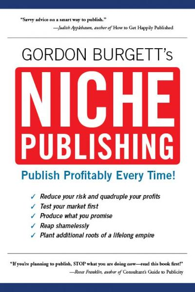 Niche Publishing: Publish Profitably Every Time! By: Gordon Burgett