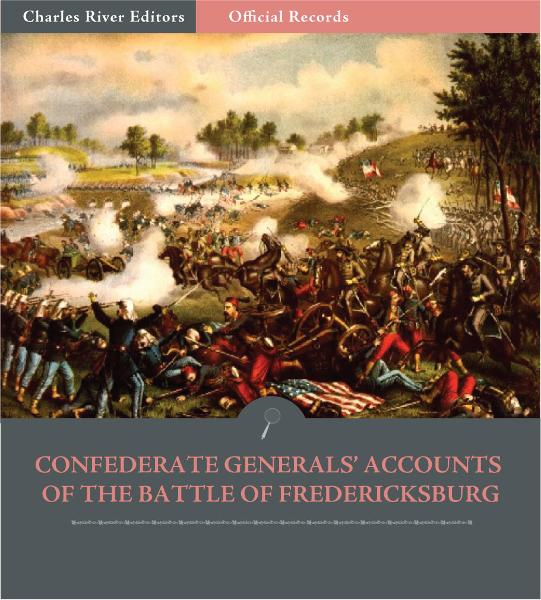 Official Records of the Union and Confederate Armies: Confederate Generals Accounts of the Battle of Fredericksburg