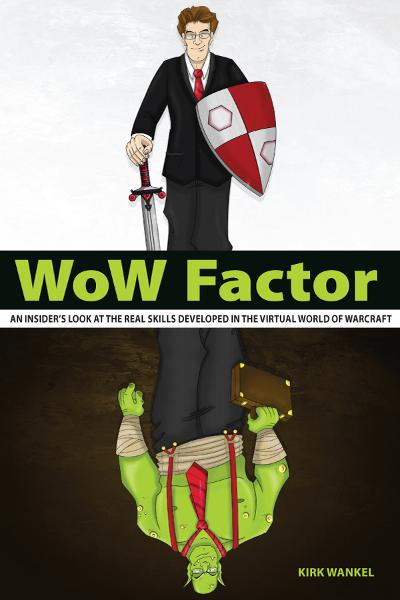 WoW Factor: an insider's look at the real skills developed in the virtual World of Warcraft By: Kirk Wankel
