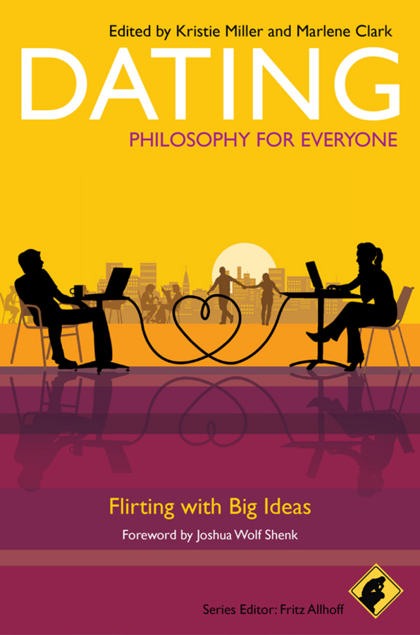 Dating - Philosophy for Everyone By: Fritz Allhoff