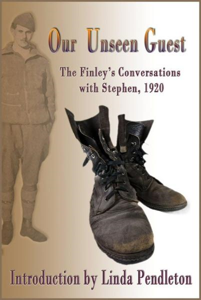 Our Unseen Guest: The Finley's Conversations with Stephen, 1920 , New Introduction by Linda Pendleton
