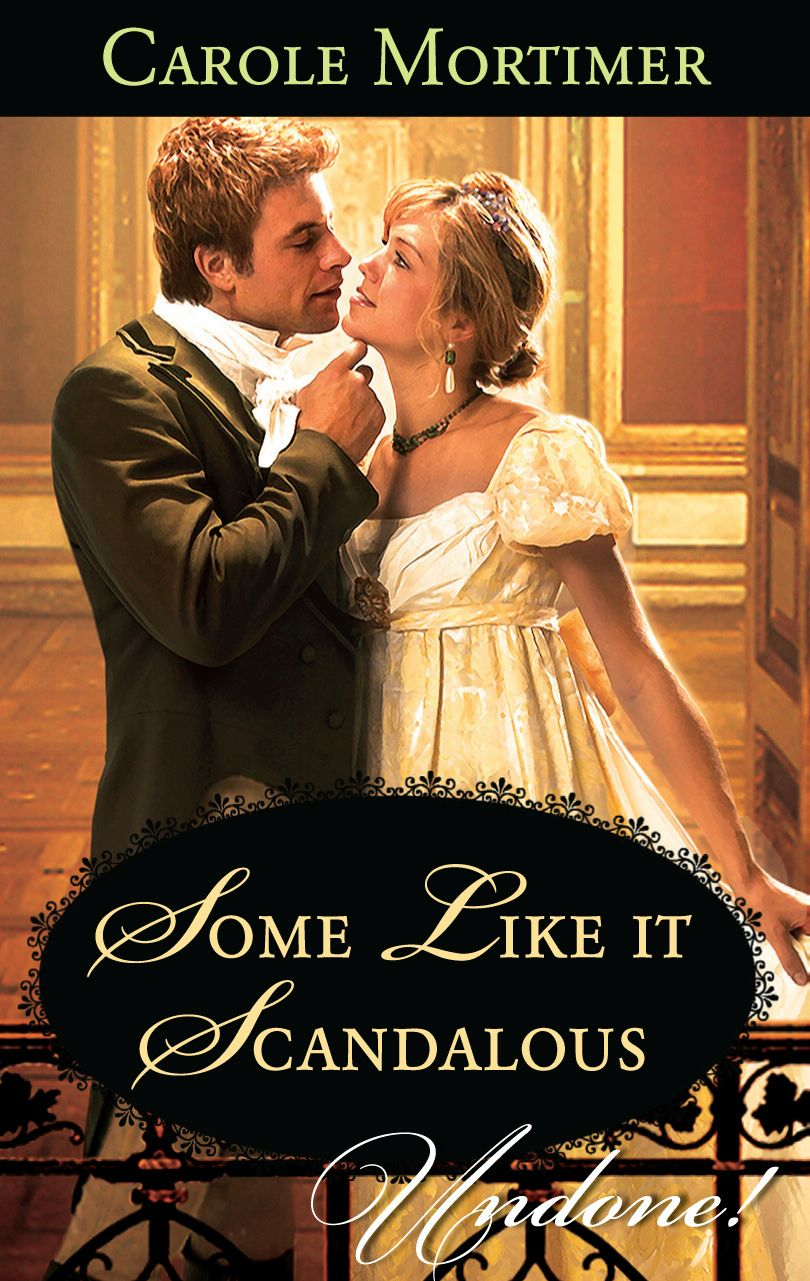 Some Like It Scandalous By: Carole Mortimer