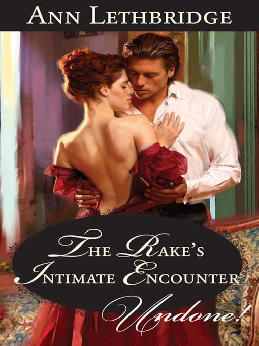 The Rake's Intimate Encounter By: Ann Lethbridge
