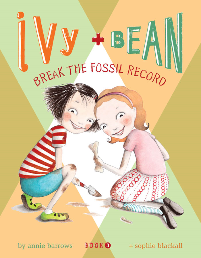 Ivy and Bean Break the Fossil Record: Book 3 By: Annie Barrows,Sophie Blackall
