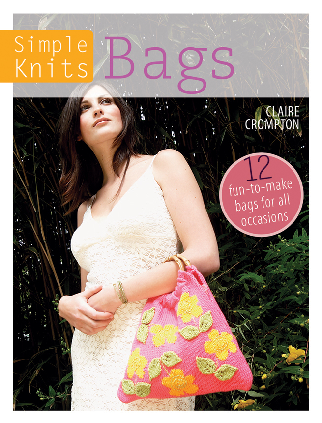 Simple Knits - Bags 12 Fun-to-Make Bags for All Occasions