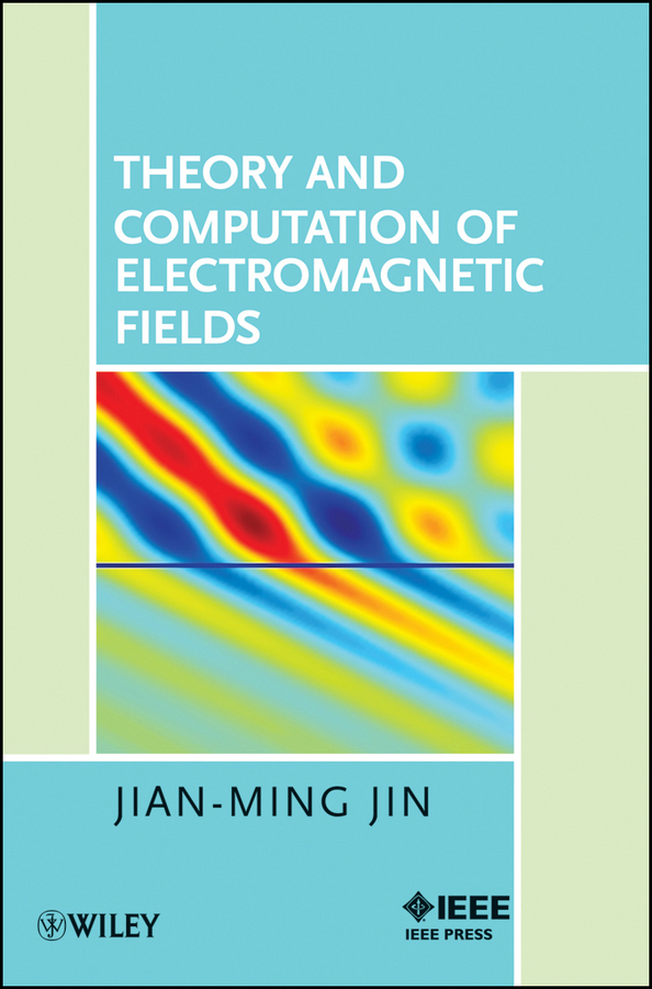 Theory and Computation of Electromagnetic Fields By: Jian-Ming Jin