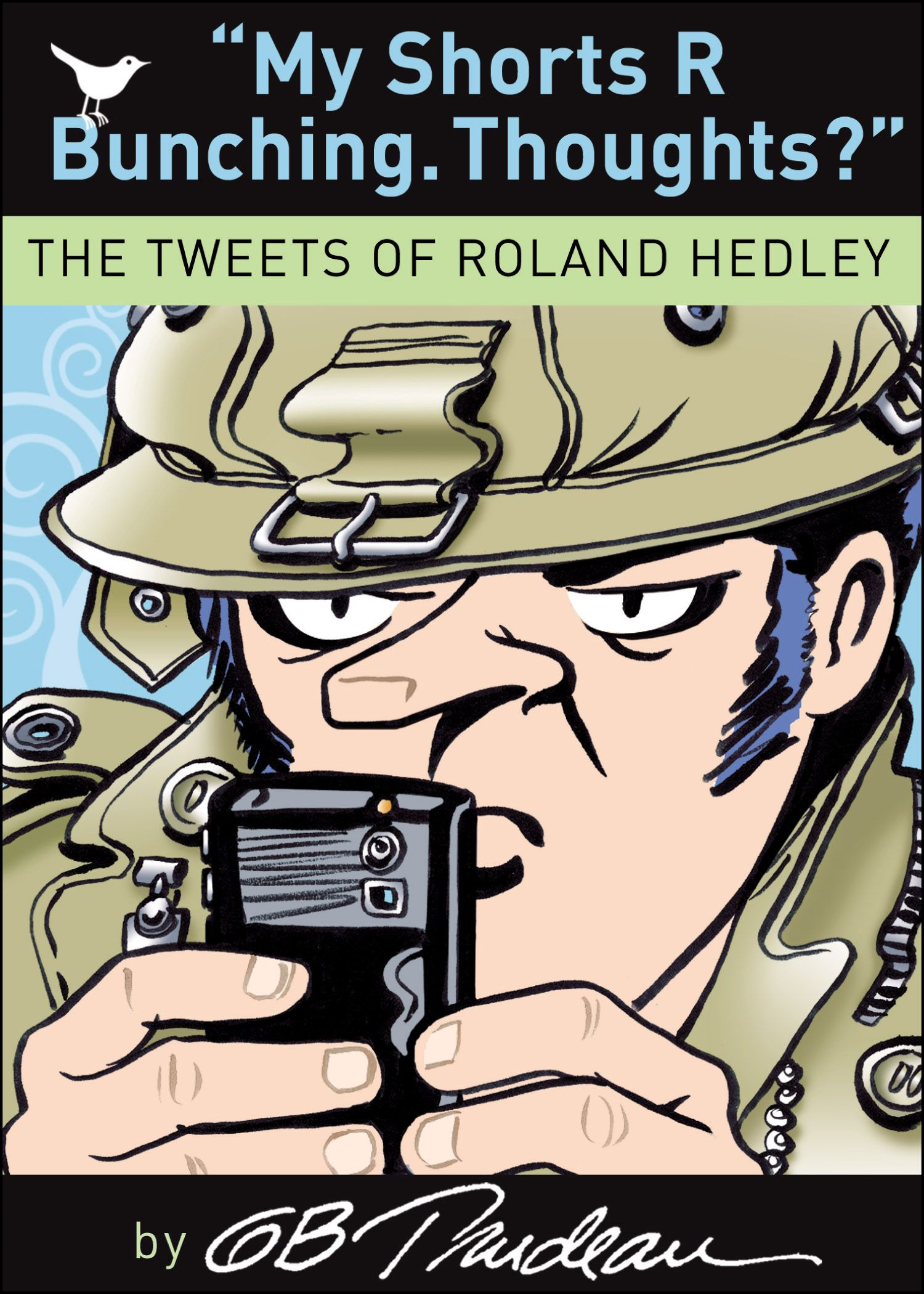 My Shorts R Bunching. Thoughts?: The Tweets of Roland Hedley By: G. B. Trudeau