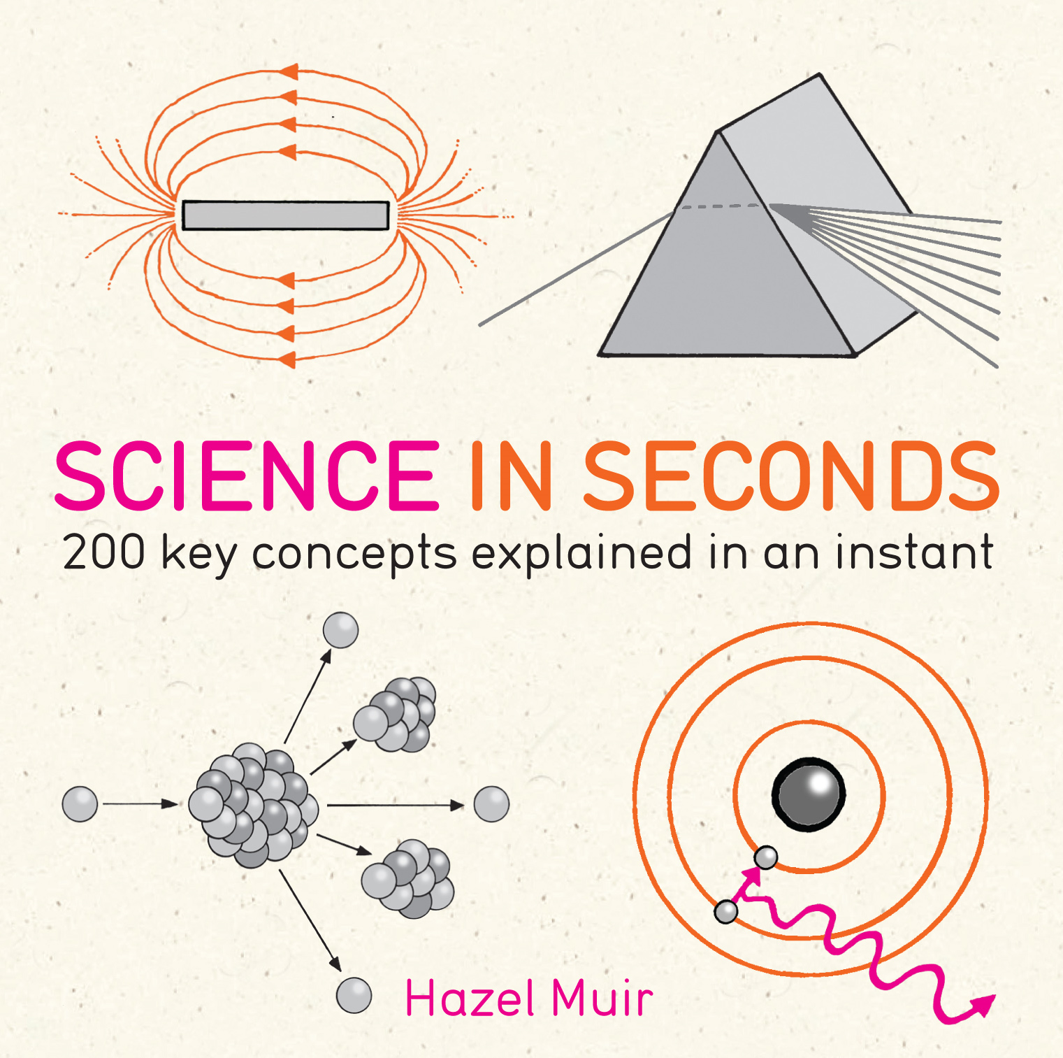 Science in Seconds: 200 Key Concepts Explained in an Instant By: Hazel Muir