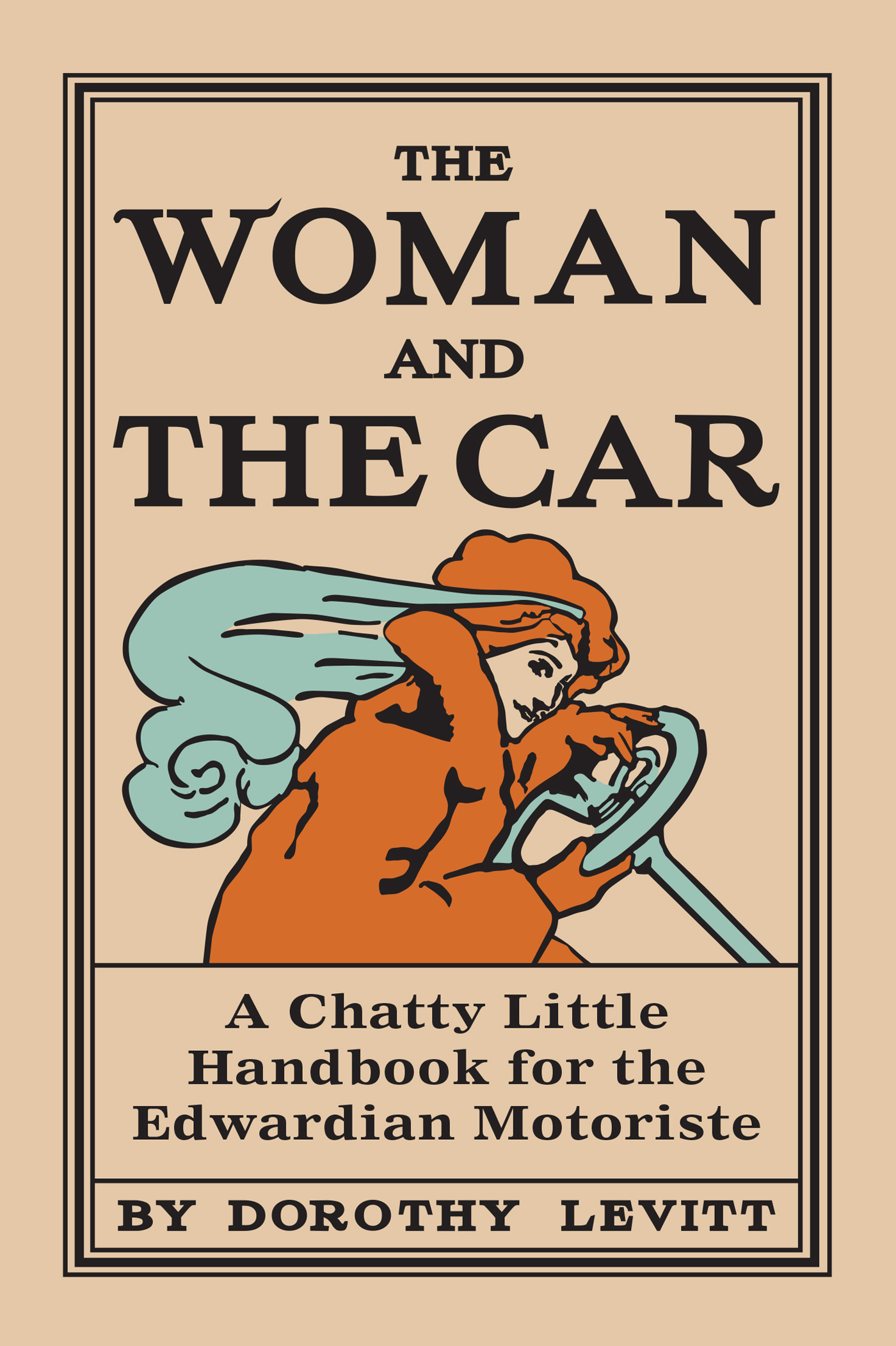 Woman and the Car,  1909: A Chatty Little Handbook for all Women Who Want to Motor
