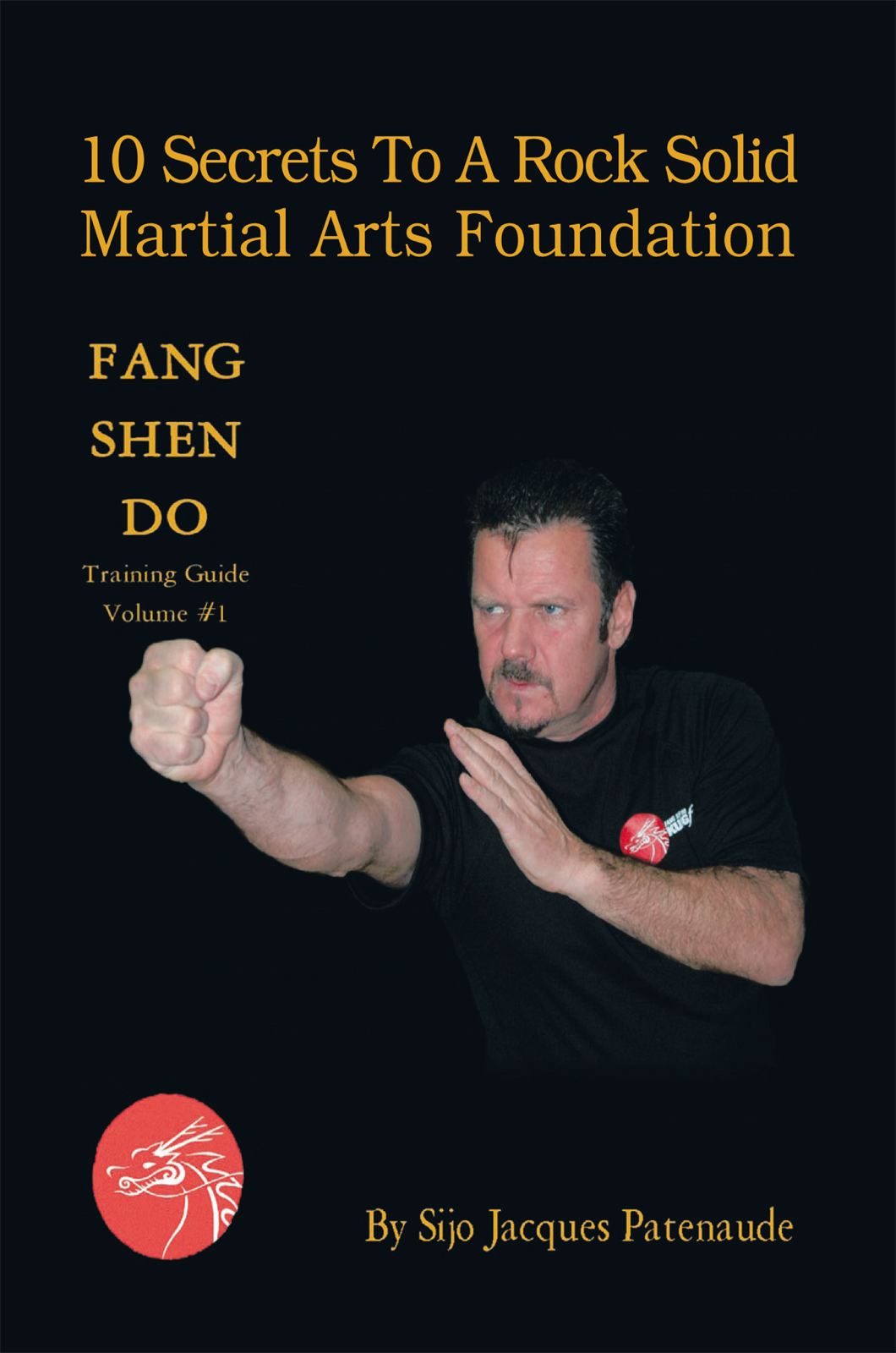 10 Secrets To A Rock Solid Martial Arts Foundation By: Sijo Jacques Patenaude