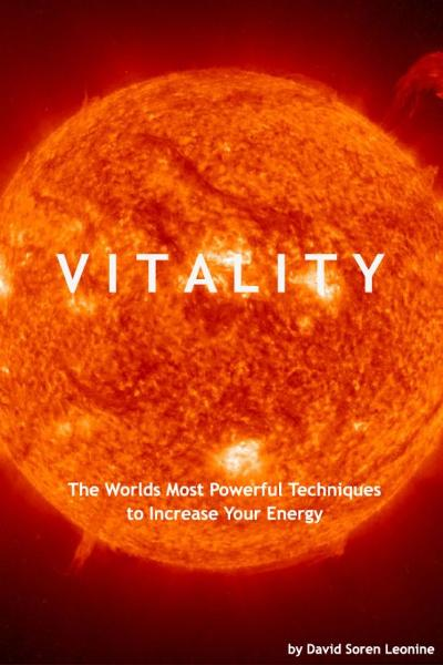 Vitality: The Worlds Most Powerful Techniques to Increase Your Energy By: David Soren Leonine
