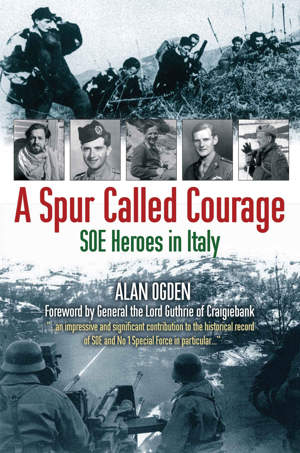 A Spur Called Courage: SOE Heroes in Italy By: Alan Ogden