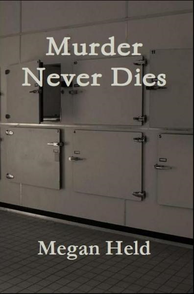 Murder Never Dies By: Megan Held