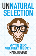 Unnatural Selection: Why The Geeks Will Inherit The Earth: