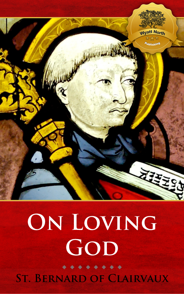 On Loving God By: St. Bernard of Clairvaux, Wyatt North